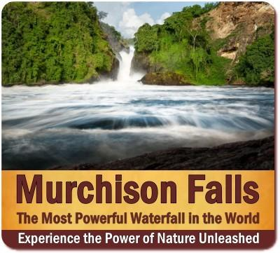 Murchison Falls – the most Powerful Waterfall in the World